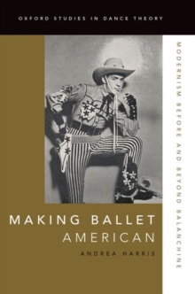 Making Ballet American : Modernism Before and Beyond Balanchine, Hardback Book