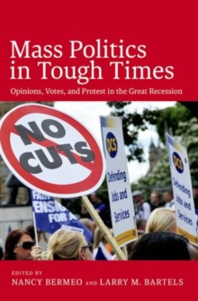 Mass Politics in Tough Times : Opinions, Votes and Protest in the Great Recession, Hardback Book
