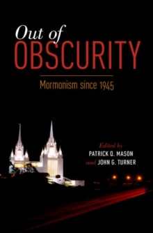 Out of Obscurity : Mormonism since 1945, Paperback Book