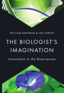 The Biologist's Imagination : Innovation in the Biosciences, PDF eBook