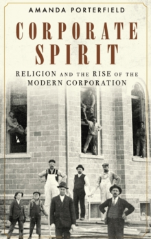 Corporate Spirit : Religion and the Rise of the Modern Corporation, Hardback Book