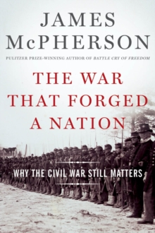 The War That Forged a Nation : Why the Civil War Still Matters, EPUB eBook