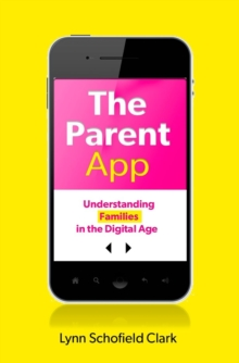 The Parent App : Understanding Families in the Digital Age, Paperback Book