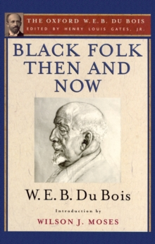 Black Folk Then and Now (The Oxford W.E.B. Du Bois) : An Essay in the History and Sociology of the Negro Race, PDF eBook