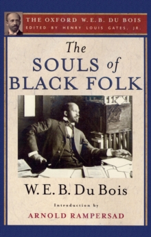 The Souls of Black Folk : The Oxford W. E. B. Du Bois, PDF eBook