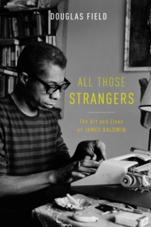 All Those Strangers : The Art and Lives of James Baldwin, EPUB eBook