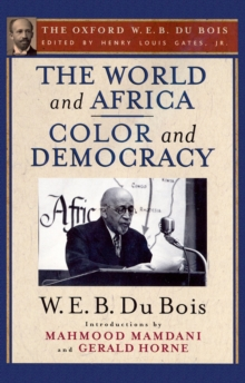 The World and Africa and Color and Democracy (The Oxford W. E. B. Du Bois), PDF eBook