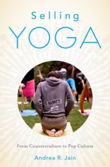Selling Yoga : From Counterculture to Pop Culture, Paperback / softback Book