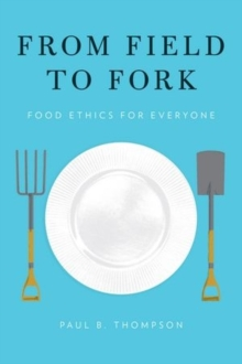 From Field to Fork : Food Ethics for Everyone, Hardback Book