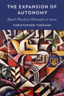 The Expansion of Autonomy : Hegel's Pluralistic Philosophy of Action, PDF eBook