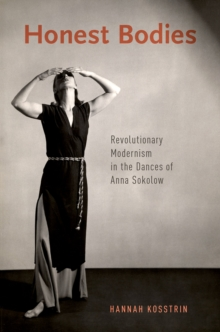 Honest Bodies : Revolutionary Modernism in the Dances of Anna Sokolow, PDF eBook