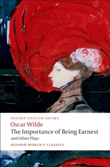 The Importance of Being Earnest and Other Plays : Lady Windermere's Fan; Salome; A Woman of No Importance; An Ideal Husband; The Importance of Being Earnest, Paperback / softback Book