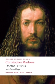 Doctor Faustus and Other Plays : Tamburlaine, Parts I and II; Doctor Faustus, A- and B-Texts; The Jew of Malta; Edward II, Paperback Book
