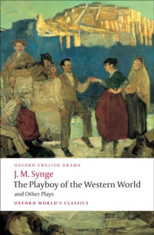 The Playboy of the Western World and Other Plays : Riders to the Sea; The Shadow of the Glen; The Tinker's Wedding; The Well of the Saints; The Playboy of the Western World; Deirdre of the Sorrows, Paperback Book