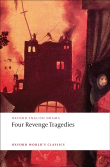 Four Revenge Tragedies : (The Spanish Tragedy, The Revenger's Tragedy, The Revenge of Bussy D'Ambois, and The Atheist's Tragedy), Paperback Book