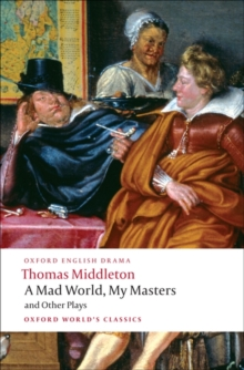 A Mad World, My Masters and Other Plays, Paperback / softback Book