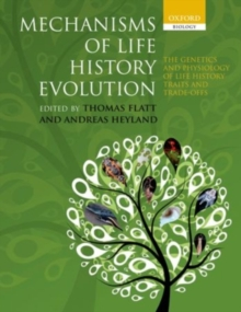 Mechanisms of Life History Evolution : The Genetics and Physiology of Life History Traits and Trade-Offs, Paperback / softback Book