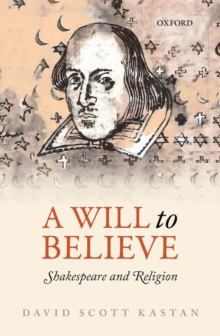 A Will to Believe : Shakespeare and Religion, Hardback Book