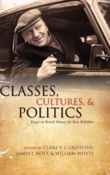 Classes, Cultures, and Politics : Essays on British History for Ross McKibbin, Hardback Book