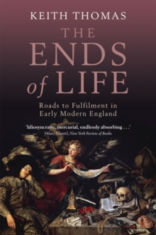 The Ends of Life : Roads to Fulfilment in Early Modern England, Paperback Book