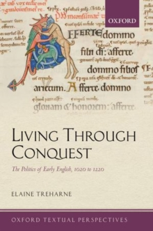 Living Through Conquest : The Politics of Early English, 1020-1220, Paperback / softback Book