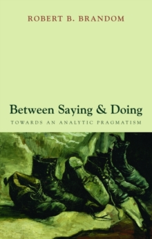 Between Saying and Doing : Towards an Analytic Pragmatism, Paperback / softback Book