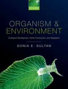 Organism and Environment : Ecological Development, Niche Construction, and Adaptation, Paperback / softback Book