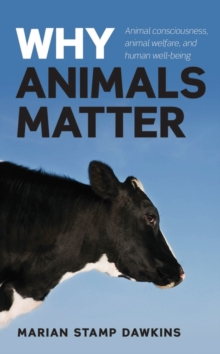 Why Animals Matter : Animal Consciousness, Animal Welfare, and Human Well-being, Hardback Book