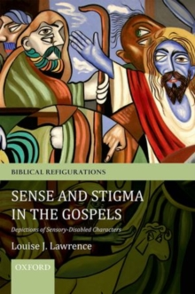 Sense and Stigma in the Gospels : Depictions of Sensory-Disabled Characters, Paperback / softback Book