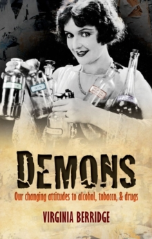 Demons : Our changing attitudes to alcohol, tobacco, and drugs, Hardback Book