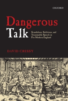 Dangerous Talk : Scandalous, Seditious, and Treasonable Speech in Pre-Modern England, Paperback Book