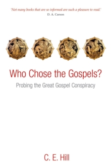 Who Chose the Gospels? : Probing the Great Gospel Conspiracy, Paperback Book
