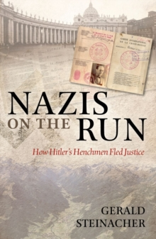 Nazis on the Run : How Hitler's Henchmen Fled Justice, Paperback / softback Book