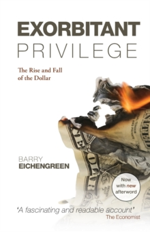 Exorbitant Privilege : The Rise and Fall of the Dollar, Paperback / softback Book