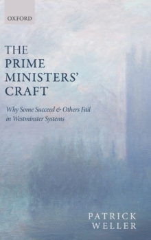 The Prime Ministers' Craft : Why Some Succeed and Others Fail in Westminster Systems, Hardback Book
