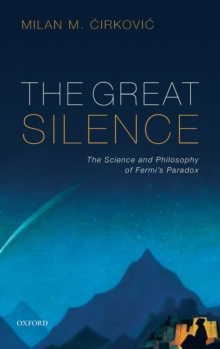The Great Silence : Science and Philosophy of Fermi's Paradox, Hardback Book