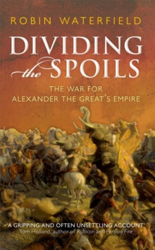 Dividing the Spoils : The War for Alexander the Great's Empire, Paperback / softback Book