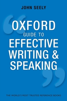 Oxford Guide to Effective Writing and Speaking : How to Communicate Clearly, Paperback / softback Book