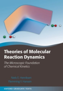 Theories of Molecular Reaction Dynamics : The Microscopic Foundation of Chemical Kinetics, Paperback / softback Book