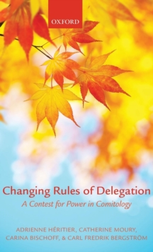 Changing Rules of Delegation : A Contest for Power in Comitology, Hardback Book