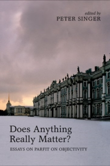 Does Anything Really Matter? : Essays on Parfit on Objectivity, Hardback Book