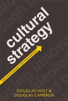 Cultural Strategy : Using Innovative Ideologies to Build Breakthrough Brands, Paperback / softback Book