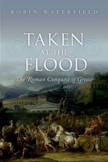 Taken at the Flood : The Roman Conquest of Greece, Hardback Book