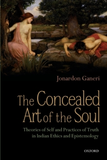 The Concealed Art of the Soul : Theories of Self and Practices of Truth in Indian Ethics and Epistemology, Paperback Book