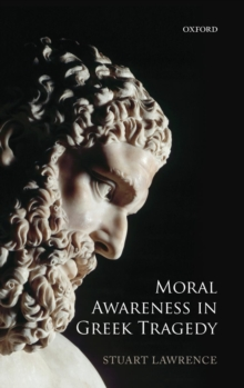 Moral Awareness in Greek Tragedy, Hardback Book