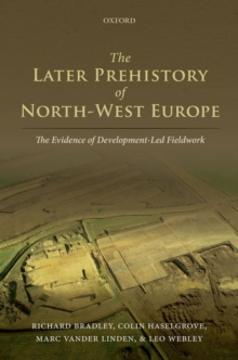 The Later Prehistory of North-West Europe : The Evidence of Development-Led Fieldwork, Hardback Book