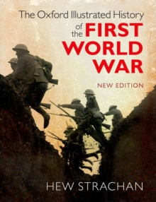 The Oxford Illustrated History of the First World War : New Edition, Hardback Book