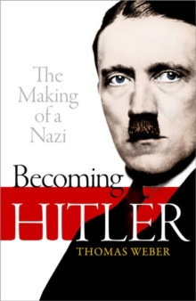 Becoming Hitler: The Making of a Nazi, Hardback Book