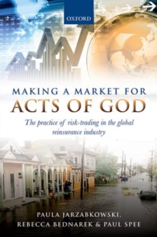 Making a Market for Acts of God : The Practice of Risk Trading in the Global Reinsurance Industry, Hardback Book
