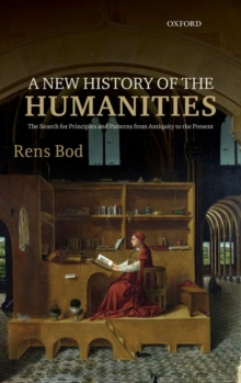 A New History of the Humanities : The Search for Principles and Patterns from Antiquity to the Present, Hardback Book
